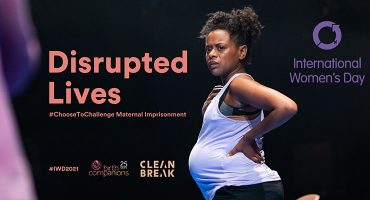 Disrupted Lives: #ChooseToChallenge Maternal Imprisonment