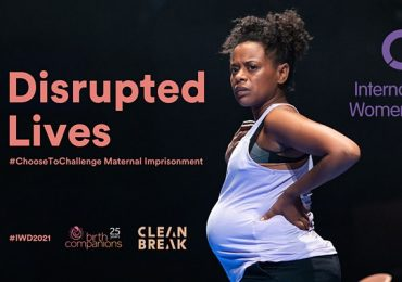 Disrupted Lives: #ChooseToChallenge Maternal Imprisonment
